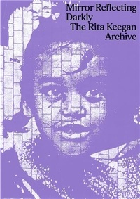 Rita Keegan - Mirror Reflecting Darkly : The Rita Keegan Archive /anglais.
