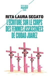 Rita Laura Segato - L'écriture sur le corps des femmes assassinées de Ciudad Juarez - Territoire, souveraineté, et crimes de second Etat.