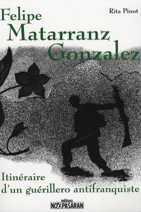 Rita Pinot - Felipe Matarranz Gonzalez - Itinéraire d'un guérillero antifranquiste.