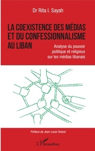 Rita Sayah - La coexistence des médias et du confessionnalisme au Liban - Analyse du pouvoir politique et religieux sur les médias libanais.