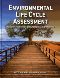 Rita Schenck et Philip White - Environmental Life Cycle Assessment - Measuring the environmental performance of products.