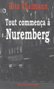 Rita Thalmann - Tout commença à Nuremberg - Entre histoire et mémoire.