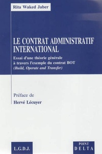 Rita Waked Jaber - Le contrat administratif international - Essai d'une théorie générale à travers l'exemple du contrat BOT (Build, Operate and Transfer).