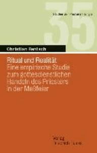 Ritual und Realität - Eine empirische Studie zum gottesdienstlichen Handeln des Priesters in der Meßfeier.