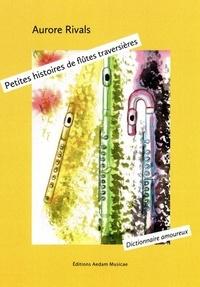 Rivals Aurore - Petites histoires de flûtes traversières - Dictionnaire amoureux.