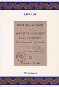 RIVAROL et Henri Coulet - Petit Dictionnaire des grands hommes de la Révolution.