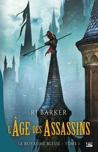 RJ Barker - Le royaume blessé Tome 1 : L'Age des assassins.