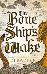 RJ Barker - The Bone Ship's Wake - Book 3 of the Tide Child Trilogy.
