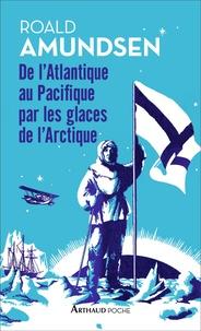 Roald Amundsen - De l'Atlantique au Pacifique par les glaces arctiques.