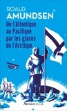 Roald Amundsen - De l'Atlantique au Pacifique par les glaces de l'Arctiques.