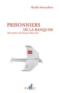 Roald Amundsen - Prisonniers de la banquise.