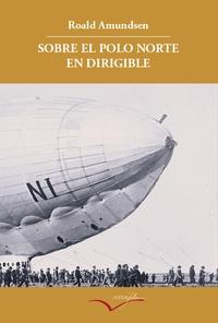 Roald Amundsen - Sobre el polo Norte en dirigible - Relato de la expedición de 1926.