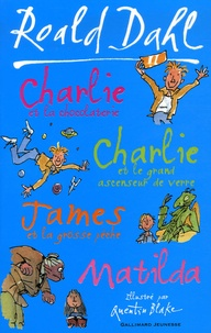 Roald Dahl - Charlie et la chocolaterie ; Charlie et le grand ascenseur de verre ; James et la grosse pêche ; Matilda.
