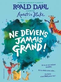 Roald Dahl et Quentin Blake - Ne deviens jamais grand!.