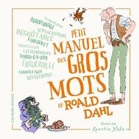 Roald Dahl et Quentin Blake - Petit manuel des gros mots de Roald Dahl.