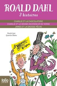 Roald Dahl - Trois histoires - Charlie et la chocolaterie ; Charlie et le grand ascenseur de verre ; James et la grosse pêche.
