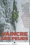 Roanne Van Voorst - Vaincre ses peurs - Comment atteindre ses objectifs les plus fous en apprenant à surmonter ses craintes et ses doutes. De grands noms de l'alpinisme, de l'escalade et du vol libre témoignent.