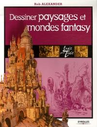 Rob Alexander - Dessiner paysages et mondes fantasy.