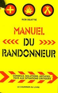 Rob Beattie - Manuel du randonneur - Conseils, solutions, astuces ... face aux situations critiques.