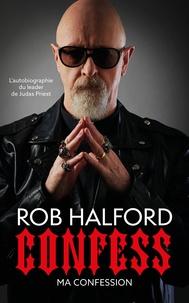 Rob Halford - Confess - Ma confession.