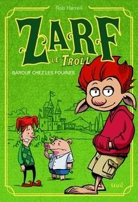 Rob Harrell - Zarf le Troll Tome 1 : Barouf chez les fouines.