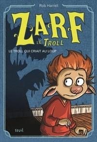 Rob Harrell - Zarf le Troll Tome 2 : Le troll qui criait au loup.