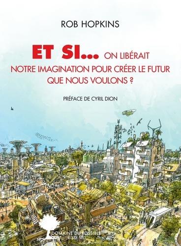 Et si.... On libérait notre imagination pour créer le futur que nous voulons ?