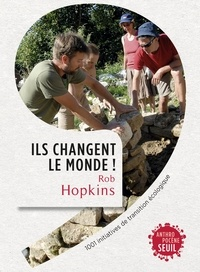 Rob Hopkins - Ils changent le monde ! - 1001 initiatives de transition écologique.