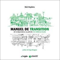 Téléchargements gratuits d'ebook pour ebooks Manuel de transition  - De la dépendance au pétrole à la résilience locale 9782923165660 par Rob Hopkins  en francais
