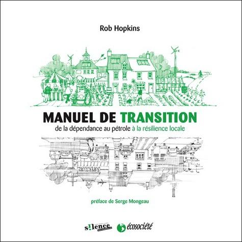 Rob Hopkins - Manuel de transition - De la dépendance au pétrole à la résilience locale.