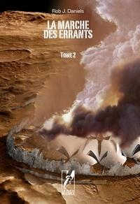 Rob J. Daniels - La marche des errants Tome 2 : Patients et prisonniers, flammes et larmes.