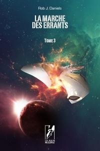 Rob J. Daniels - La marche des errants Tome 3 : L'exode.