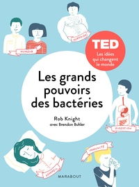 Rob Knight et Brendan Buhler - Les grands pouvoirs des bactéries.