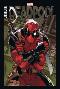 Rob Liefeld et Joe Kelly - Je suis Deadpool.