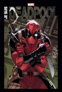 Rob Liefeld et Joe Kelly - Je suis Deadpool.