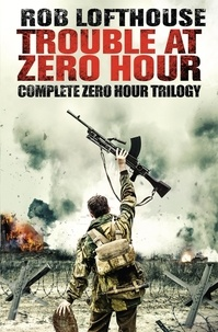 Rob Lofthouse - Trouble at Zero Hour - Complete Zero Hour Trilogy.