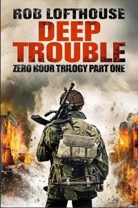 Rob Lofthouse - Zero Hour Trilogy: Deep Trouble - (1).