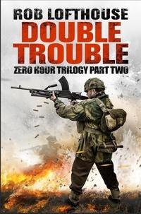 Rob Lofthouse - Zero Hour Trilogy: Double Trouble - (2).