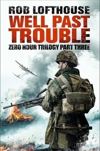 Rob Lofthouse - Zero Hour Trilogy: Well Past Trouble - (3).