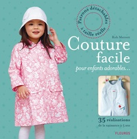 Rob Merrett - Couture facile pour enfants adorables... - 35 réalisations de la naissance à 5 ans.