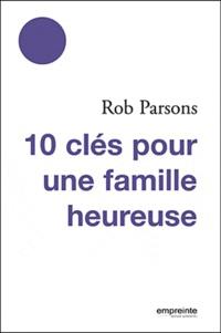 Rob Parsons - 10 clés pour une famille heureuse.