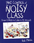 Rob Plevin - Take Control of the Noisy Class - From Chaos to Calm in 15 Seconds.