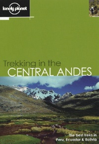 Rob Rachowiecki et Greg Caire - Trekking in the Central Andes.