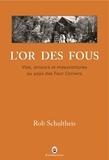 Rob Schultheis - L'or des fous - Vies, amours et mésaventures au pays des Four Corners.