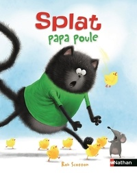 Rob Scotton et Laura Driscoll - Splat le chat Tome 22 : Splat papa poule.
