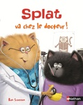 Rob Scotton et Catherine Hapka - Splat va chez le docteur.