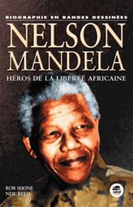 Rob Shone et Neil Reed - Nelson Mandela - Héros de la liberté africaine.