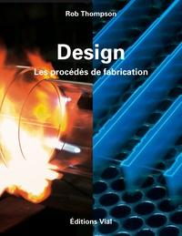 Rob Thompson - Design - Les procédés de fabrication.