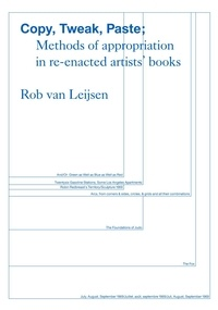 Rob van Leijsen - Copy, Tweak, Paste - Methods of appropriation in re-enacted artists' books.