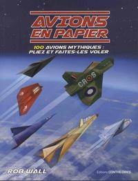 Avions en papier - 100 avions mythiques : pliez et faites-les voler.pdf